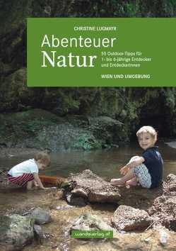 Abenteuer Natur – Wien und Umgebung von Göllner-Kampel,  Elisabeth, Lugmayr,  Christine, Ober,  Nina