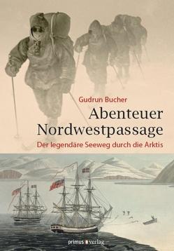 Abenteuer Nordwestpassage von Bucher,  Gudrun