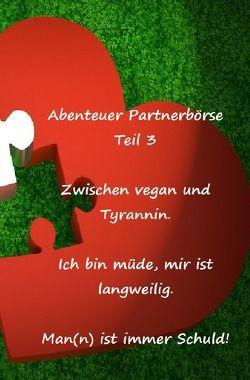 Abenteuer Partnerbörse Teil 3 – Zwischen vegan und Tyrannin von Schuster,  Frank