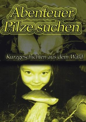 Abenteuer Pilze suchen von Überall,  Ralf