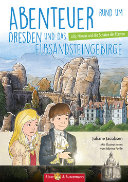 Abenteuer rund um Dresden und das Elbsandsteingebirge von Jacobsen,  Juliane, Pohle,  Sabrina