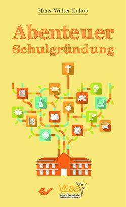 Abenteuer Schulgründung von Euhus,  Hans-Walter
