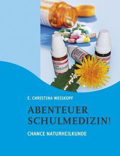 Abenteuer Schulmedizin! von Weiskopf,  E Christina