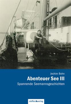 Abenteuer See III – Spannende Seemannsgeschichten von Bohn,  Jochim