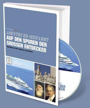 Abenteuer Seefahrt – Auf den Spuren der großen Entdecker von Wälde,  Rainer