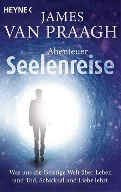 Abenteuer Seelenreise von Jochen Lehner, Van Praagh,  James