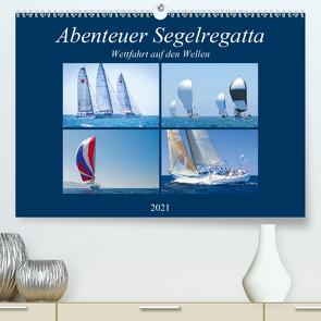 Abenteuer Segelregatta: Wettfahrt auf den Wellen (Premium, hochwertiger DIN A2 Wandkalender 2021, Kunstdruck in Hochglanz) von CALVENDO