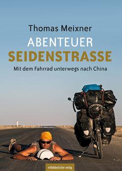 ABENTEUER SEIDENSTRASSE von Meixner,  Thomas