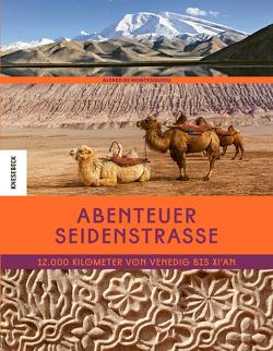 Abenteuer Seidenstraße von Bartholl,  Silvia, Clerc,  Lucille, de Montesquiou,  Alfred, Orth,  Jutta