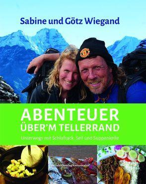Abenteuer über'm Tellerrand, von Wiegand,  Götz, Wiegand,  Sabine