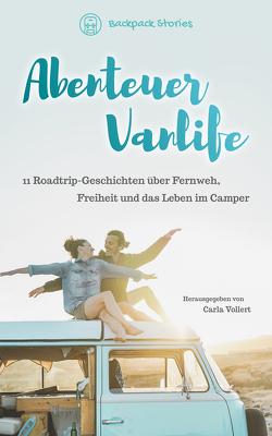 Abenteuer Vanlife – 11 Roadtrip-Geschichten über Fernweh, Freiheit und das Leben im Camper von Vollert,  Carla