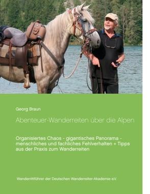 Abenteuer … Wanderreiten über die Alpen von Braun,  Georg