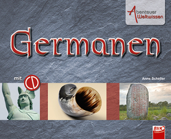 Abenteuer Weltwissen – Germanen (inkl. Hörspiel-CD) von Scheller,  Anne, van der Gieth,  Hans-Jürgen