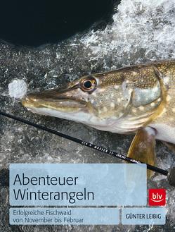 Abenteuer Winterangeln von Leibig,  Günter