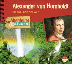 Abenteuer & Wissen: Alexander von Humboldt von Singer,  Theresia, Steudtner,  Robert