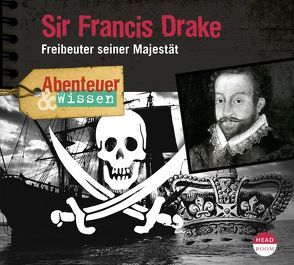 Abenteuer & Wissen: Sir Francis Drake von Singer,  Theresia, Steudtner,  Robert