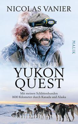 Abenteuer Yukon Quest von Gittinger,  Antoinette, Vanier,  Nicolas