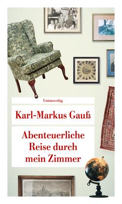 Abenteuerliche Reise durch mein Zimmer von Gauss,  Karl Markus