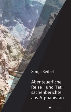 Abenteuerliche Reise- und Tatsachenberichte aus Afghanistan von Seibel,  Sonja