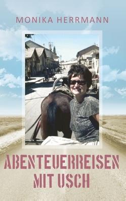Abenteuerreisen mit Usch von Herrmann,  Monika