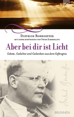 Aber bei dir ist Licht von Bonhoeffer,  Dietrich, Zimmerling,  Peter