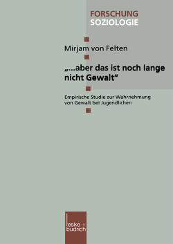 """""""… aber das ist noch lange nicht Gewalt"""" von von Felten,  Mirjam"""