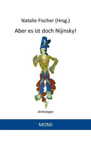 Aber es ist doch Nijinsky! von Casanova,  Giacomo, Fischer,  Natalie, Goethe,  Wolfgang, Harry Graf Kessler,  u.a., Stendhal
