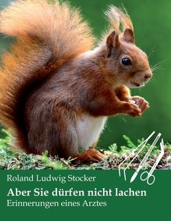 Aber Sie dürfen nicht lachen von Stocker,  Roland Ludwig