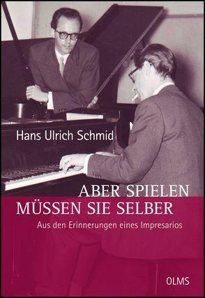 Aber spielen müssen Sie selber – Aus den Erinnerungen eines Impresarios von Schmid,  Hans Ulrich