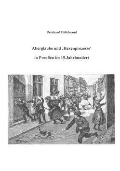 Aberglaube und 'Hexenprozesse' in Preußen im 19.Jahrhundert von Hillebrand,  Reinhard