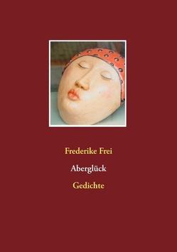 Aberglück von Frei,  Frederike