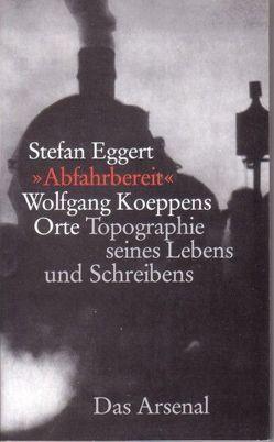 """""""Abfahrbereit"""" Wolfgang Koeppens Orte von Eggert,  Stefan"""