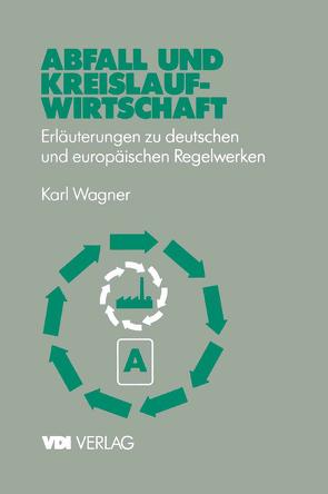 Abfall und Kreislaufwirtschaft von Wagner,  Karl