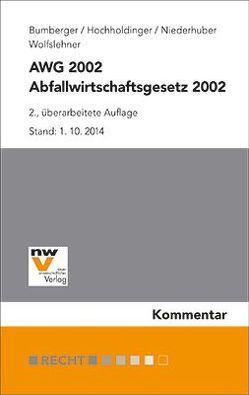 Abfallwirtschaftsgesetz 2002 – AWG 2002 von Bumberger,  Leopold, Hochholdinger,  Christine, Niederhuber,  Martin, Wolfslehner,  Evelyn