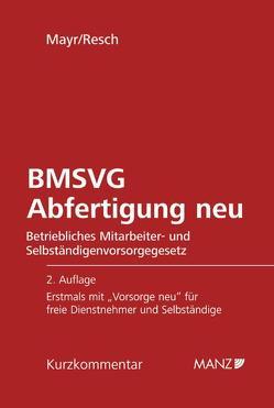 Abfertigung neu – Betriebliches Mitarbeiter- und Selbständigenvorsorgegesetz – BMSVG von Mayr,  Klaus, Resch,  Reinhard