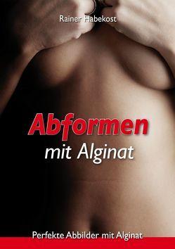Abformen mit Alginat von Habekost,  Rainer