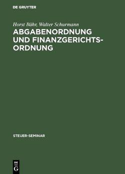 Abgabenordnung und Finanzgerichtsordnung von Bähr,  Horst, Schürmann,  Walter