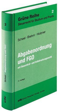 Abgabenordnung und Finanzgerichtsordnung von Brehm,  Bernhard, Holzner,  Stefan, Scheel,  Thomas
