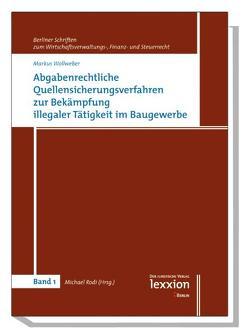 Abgabenrechtliche Quellensicherungsverfahren zur Bekämpfung illegaler Tätigkeit im Baugewerbe von Rodi,  Michael, Wollweber,  Markus