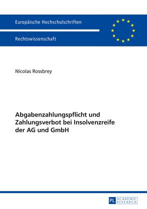 Abgabenzahlungspflicht und Zahlungsverbot bei Insolvenzreife der AG und GmbH von Rossbrey,  Nicolas