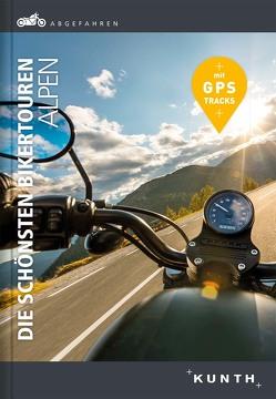 Abgefahren – Die schönsten Bikertouren Alpen von KUNTH Verlag