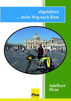 abgefahren … mein Weg nach Rom von Mraz,  Adalbert