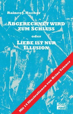 Abgerechnet wird zum Schluss oder Liebe ist nur Illusion von Hocher,  Rainer J, Tetzner,  Heinz