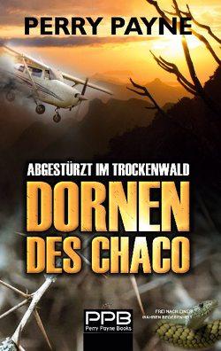 Abgestürzt im Trockenwald – Dornen des Chaco von Payne,  Perry