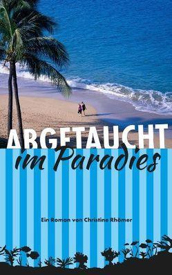 Abgetaucht im Paradies von Rhömer,  Christine