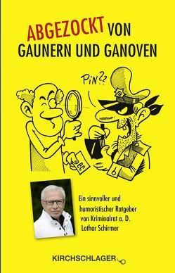 Abgezockt von Gaunern und Ganoven von Schirmer,  Lothar