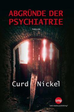 Abgründe der Psychiatrie von Nickel,  Curd