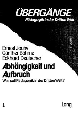 Abhängigkeit und Aufbruch von Böhme,  Günther, Deutscher,  Eckhard, Jouhy,  Ernest
