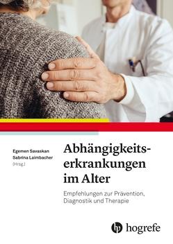 Abhängigkeitserkrankungen im Alter von Laimbacher,  Sabrina, Savaskan,  Egemen