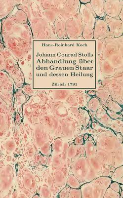 Abhandlung über den Grauen Staar und dessen Heilung von Johann Conrad Stoll, Chirurgiae Studioso, Zürich 1791 von Koch,  Hans-Reinhard, Stoll,  Johann Conrad